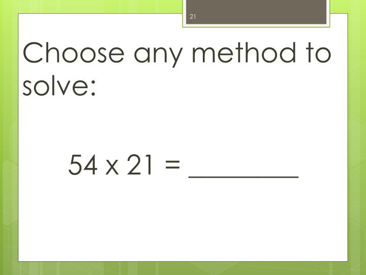Choose any method to solve: