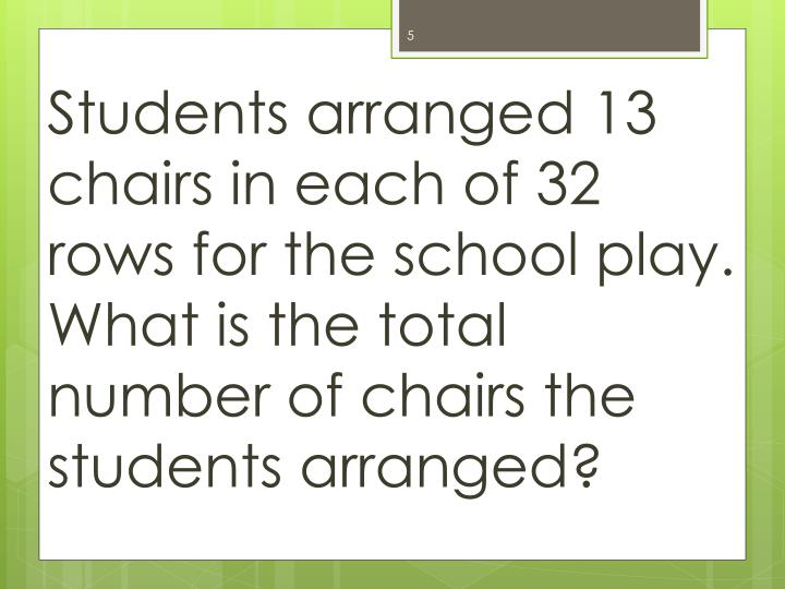 Students arranged 13 chairs in each of 32 rows for the school play.  What is the total number of chairs the students arranged?