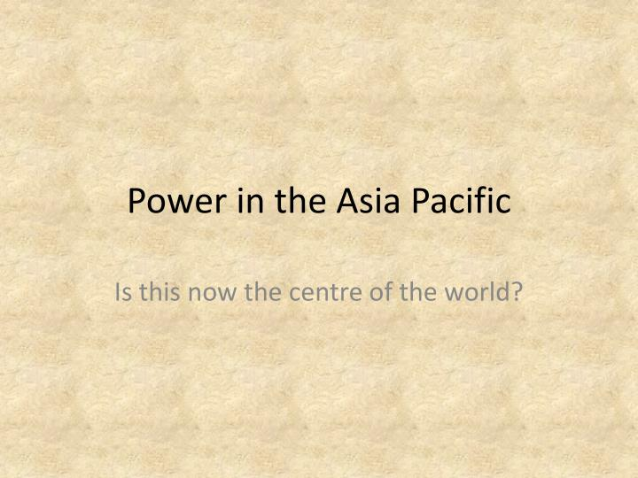 Power in the Asia Pacific