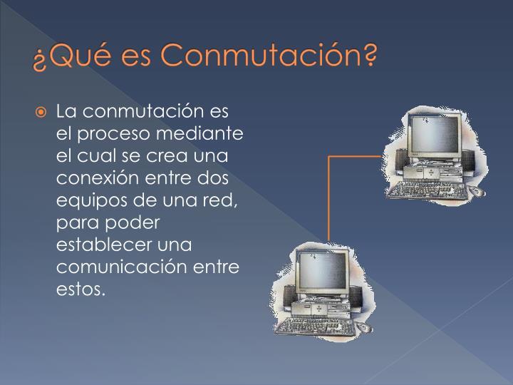 ¿Qué es Conmutación?