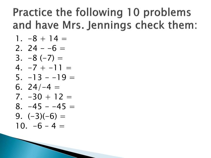 Practice the following 10 problems and have Mrs. Jennings check them: