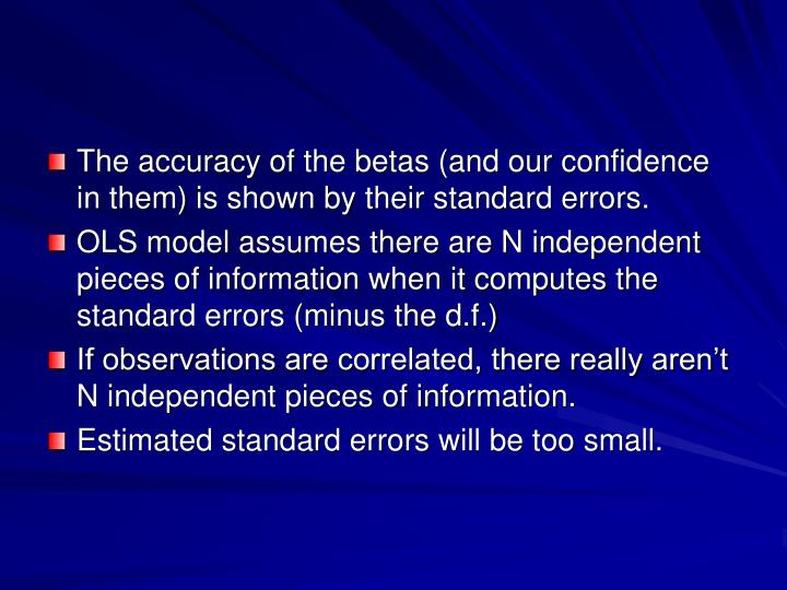 The accuracy of the betas (and our confidence in them) is shown by their standard errors.