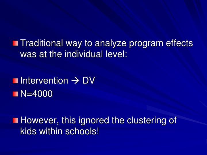 Traditional way to analyze program effects was at the individual level: