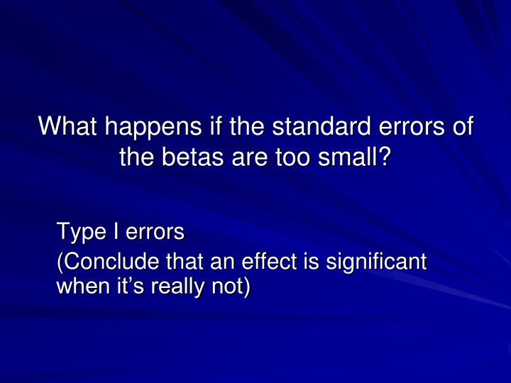 What happens if the standard errors of the betas are too small?