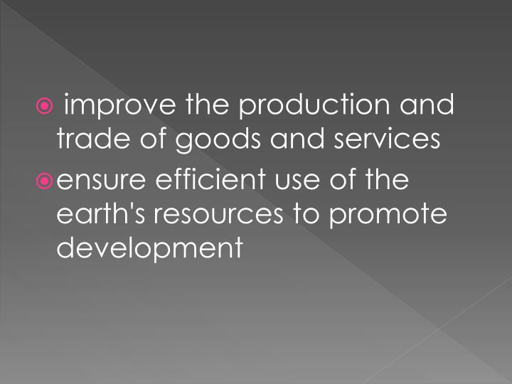 improve the production and trade of goods and services
