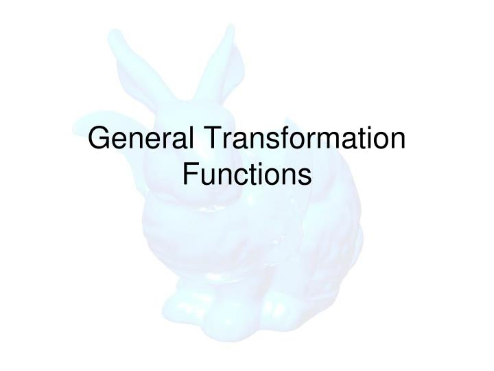General Transformation Functions
