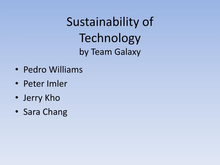 sustainability of technology by team galaxy