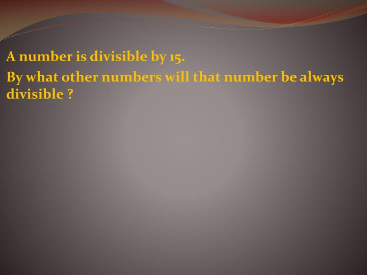 A number is divisible by 15.