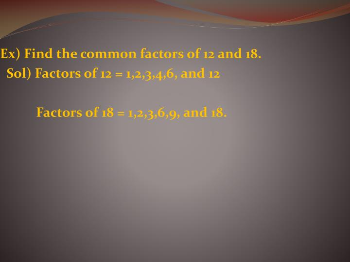 Ex) Find the common factors of 12 and 18.