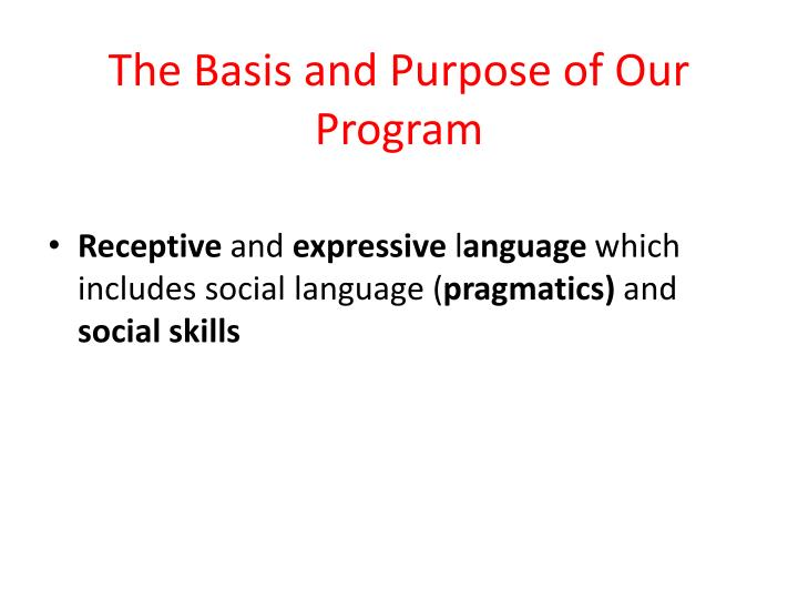 The Basis and Purpose of Our Program