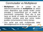 conmutador vs multiplexor