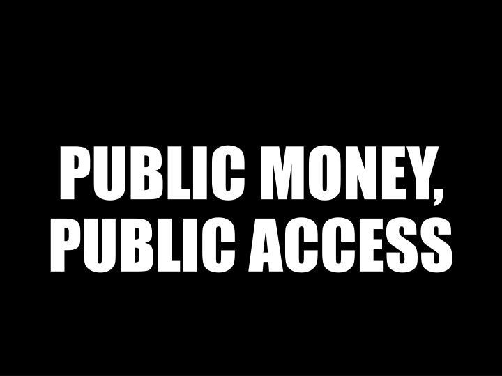 PUBLIC MONEY, PUBLIC ACCESS