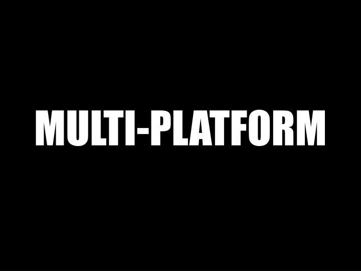 MULTI-PLATFORM