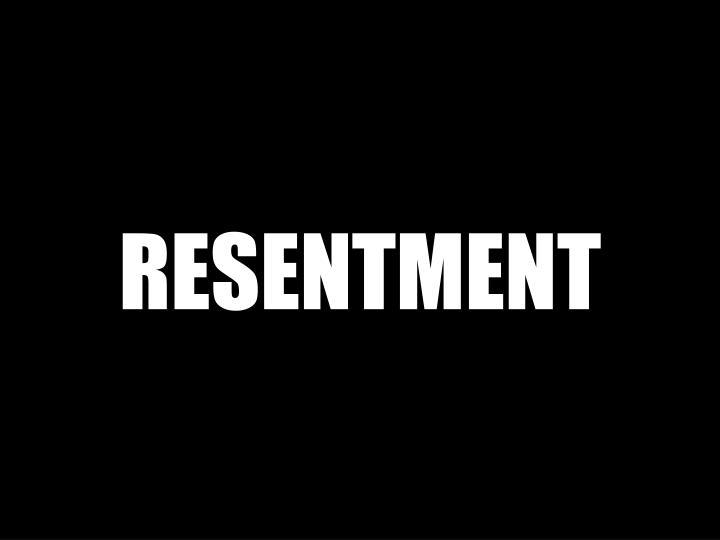 RESENTMENT