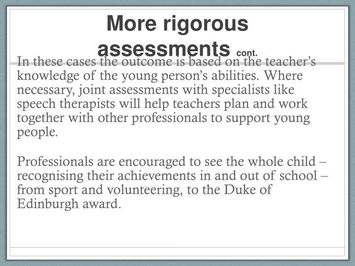 More rigorous assessments