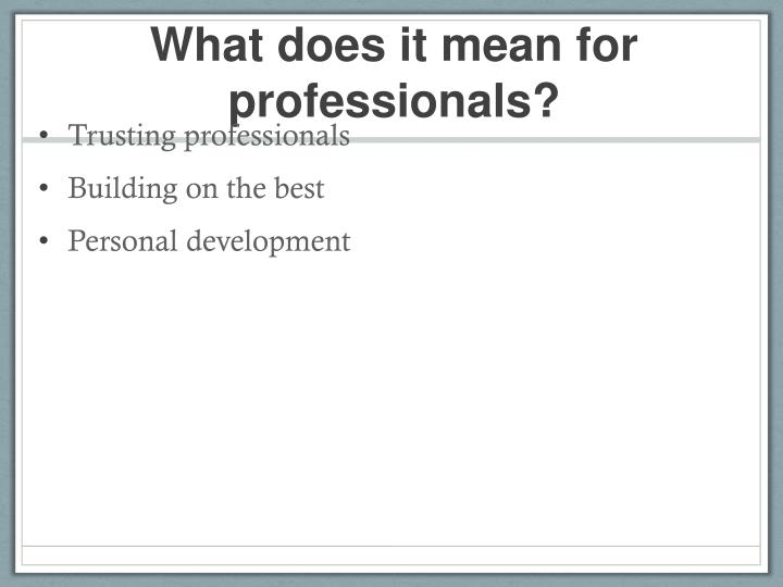 What does it mean for professionals?
