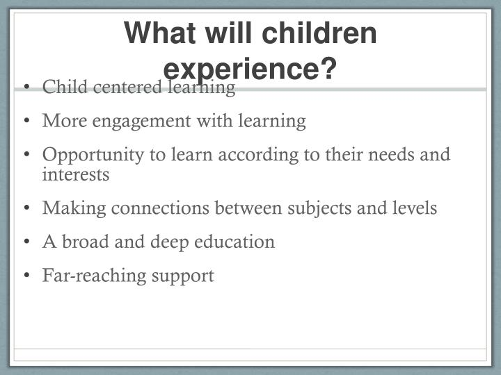 What will children experience?