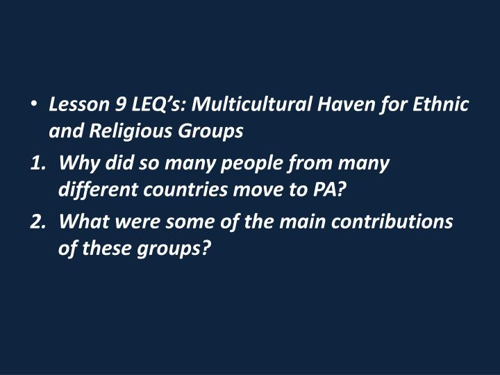 Lesson 9 LEQ's: Multicultural Haven for Ethnic and Religious Groups