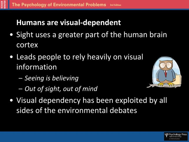 Humans are visual-dependent