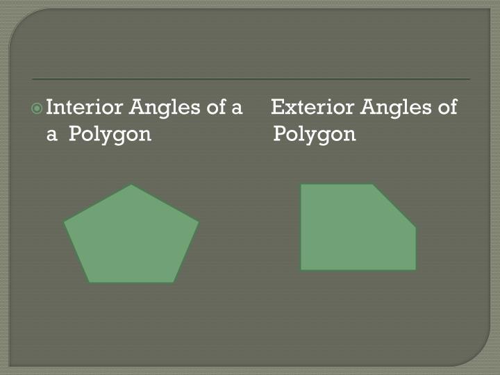Interior Angles of a     Exterior Angles of a  Polygon