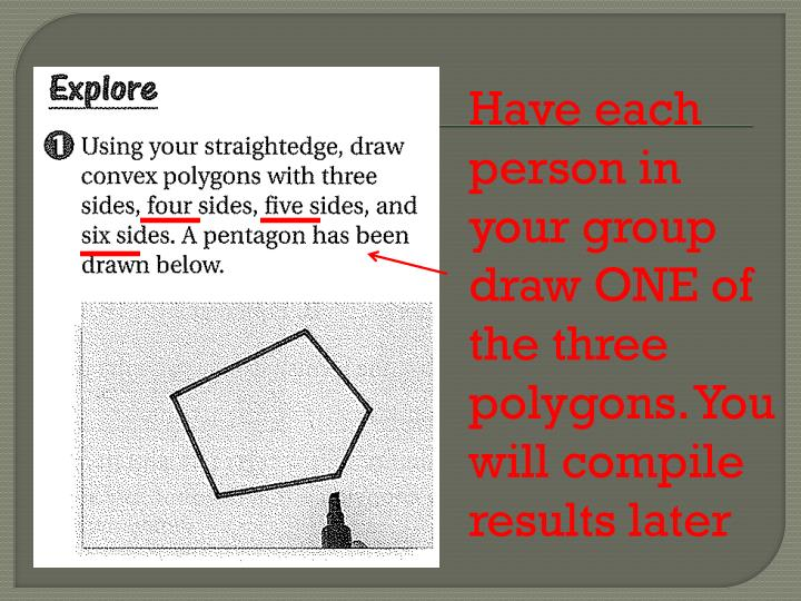 Have each person in your group draw ONE of the three polygons. You will compile results later