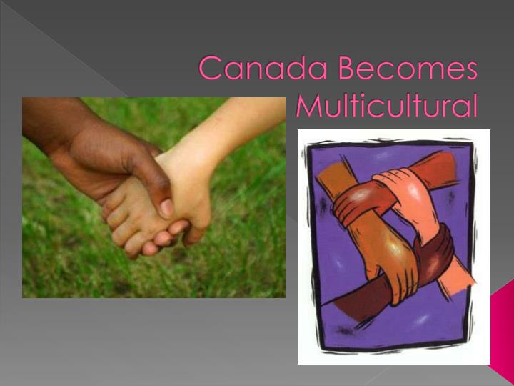 Canada Becomes Multicultural