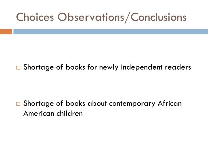 Choices Observations/Conclusions