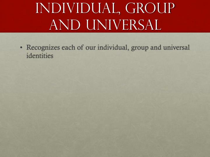 Individual, Group and Universal