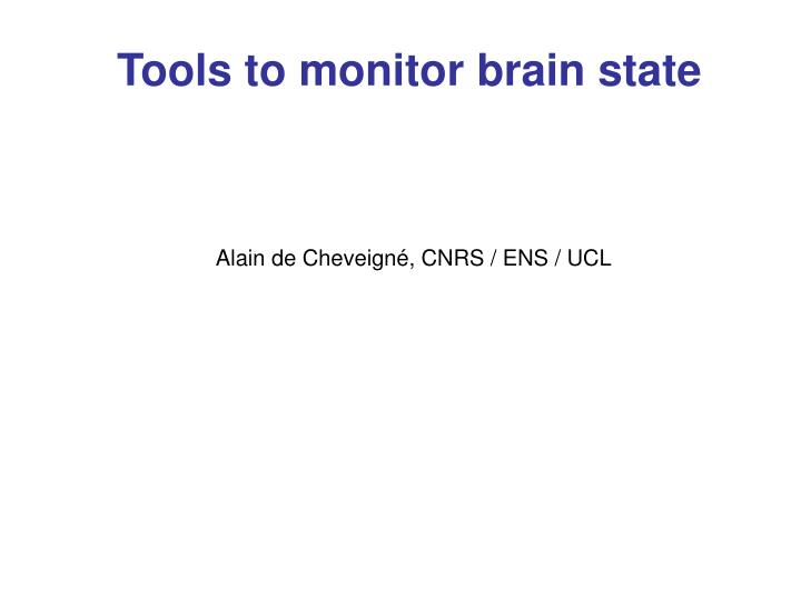 Tools to monitor brain state