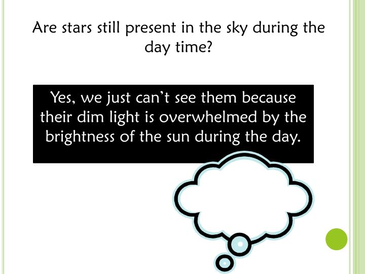Are stars still present in the sky during the day time