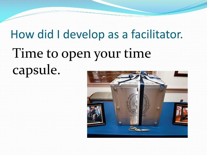 How did I develop as a facilitator.
