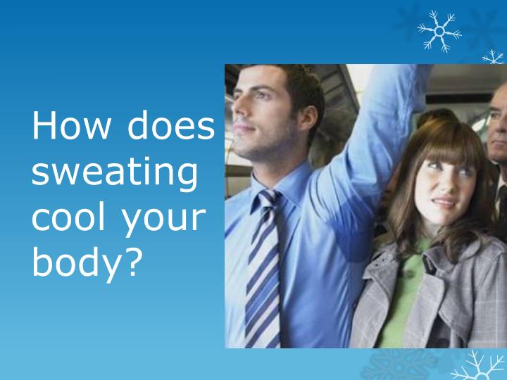 How does sweating cool your body?