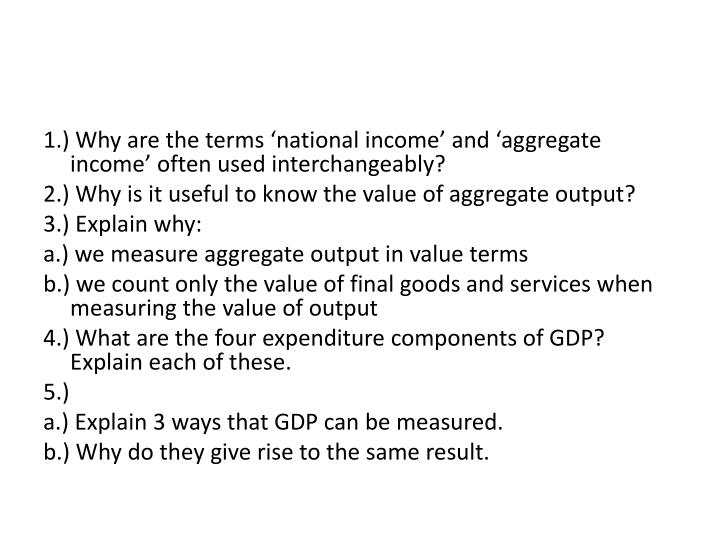 1.) Why are the terms 'national income' and 'aggregate income' often used interchangeably?