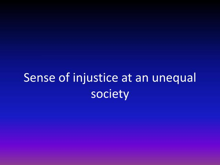 Sense of injustice at an unequal society