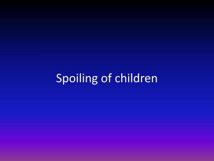 Spoiling of children