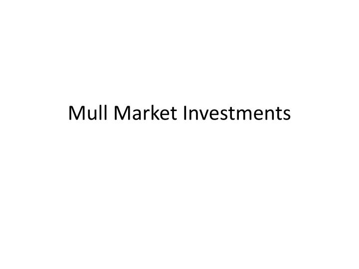 Mull Market Investments