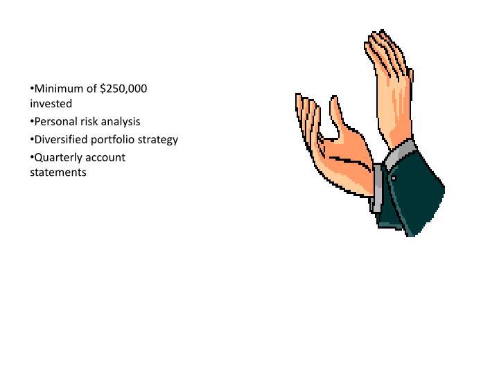 Minimum of $250,000 invested