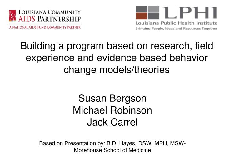 Building a program based on research, field experience and evidence based behavior change models/theories