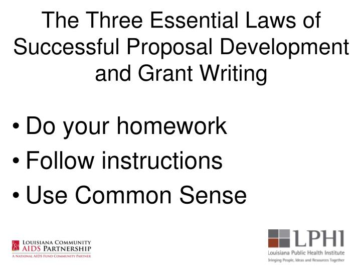 The Three Essential Laws of Successful Proposal Development and Grant Writing