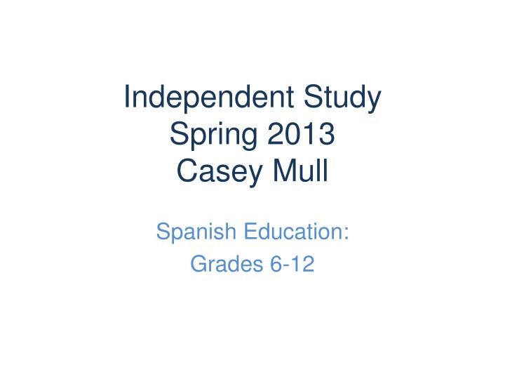 Independent study spring 2013 casey mull