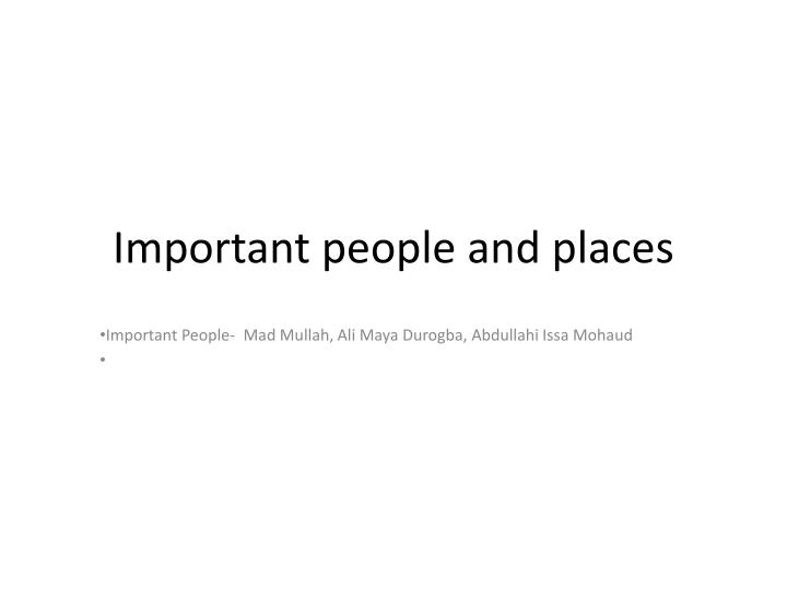 Important people and places