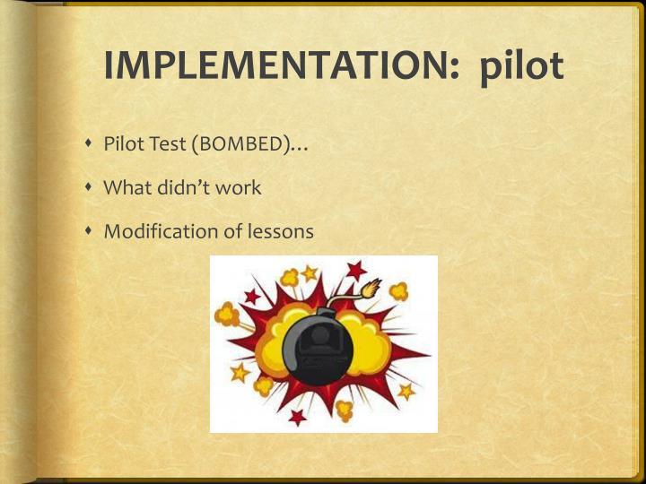 IMPLEMENTATION:  pilot