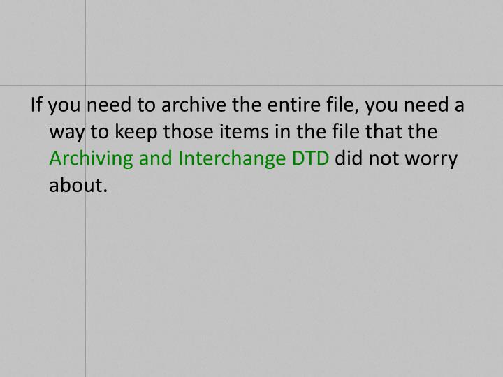 If you need to archive the entire file, you need a way to keep those items in the file that the