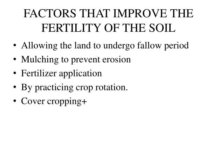 FACTORS THAT IMPROVE THE FERTILITY OF THE SOIL