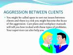 aggression between clients