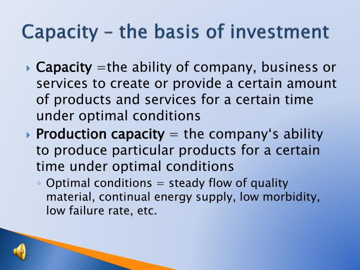 Capacity – the basis of investment
