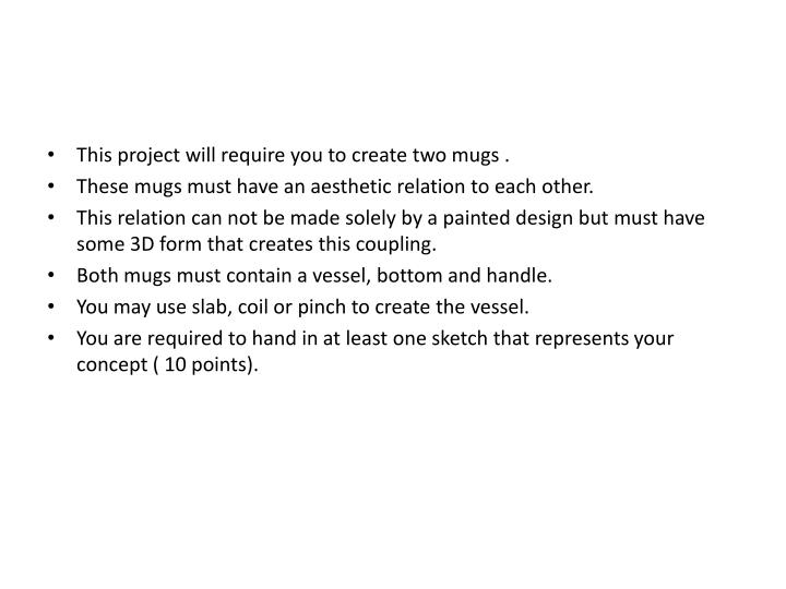 This project will require you to create two mugs .