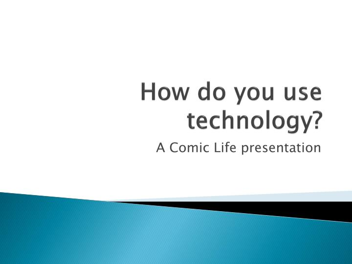 how do you use technology