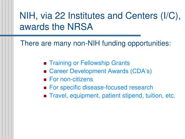 NIH, via 22 Institutes and Centers (I/C), awards the NRSA