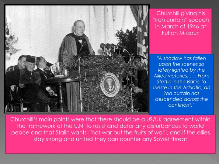 "Churchill giving his ""iron curtain"" speech in March of 1946 at Fulton Missouri"